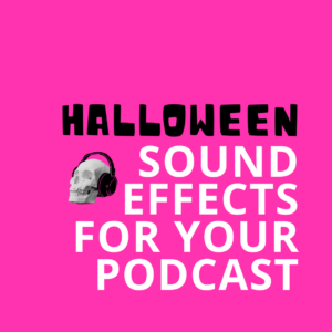Halloween Sound Effects for your Podcast